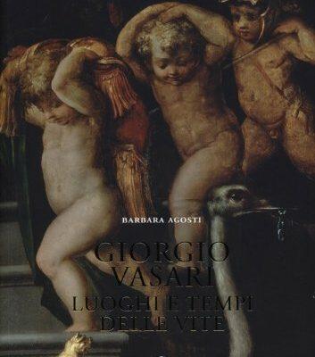 """Giorgio Vasari. Luoghi e tempi delle """"Vite"""""""