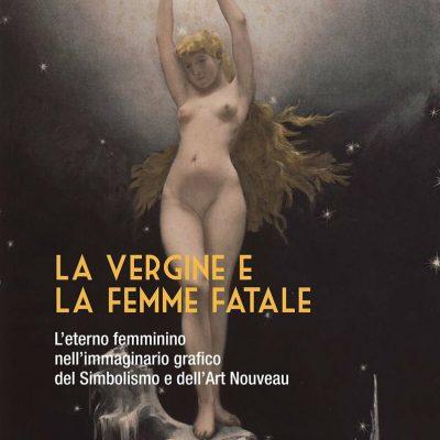 La vergine e la femme fatale. L'eterno femminino nell'immaginario grafico del Simbolismo e dell'Art Nouveau