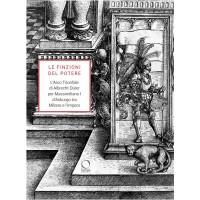 Le finzioni del potere. L'Arco Trionfale di Albrecht Dürer per Massimiliano I d'Asburgo tra Milano e l'impero. Catalogo della mostra