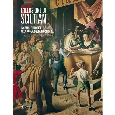L'illusione di Sciltian. Inganni pittorici alla prova della modernità. Catalogo della mostra. Ediz. illustrata