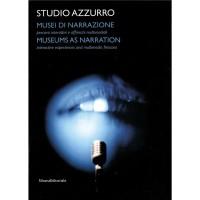 Studio Azzurro. Musei di narrazione. Ambienti, percorsi interattivi e altri affreschi multimediali. Ediz. italiana e inglese. Con DVD