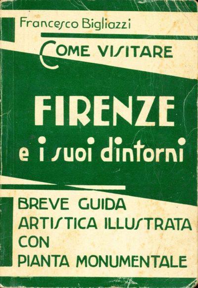 Francesco Bigliazzi. Come visitare Firenze e i suoi dintorni