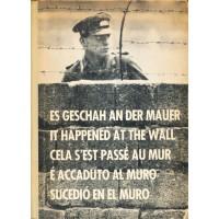 E' accaduto al Muro - Una documentazione fotografica del muro di Berlino