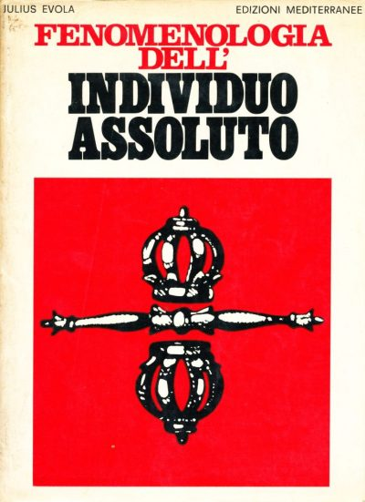 Julius Evola. Fenomenologia dell'individuo assoluto