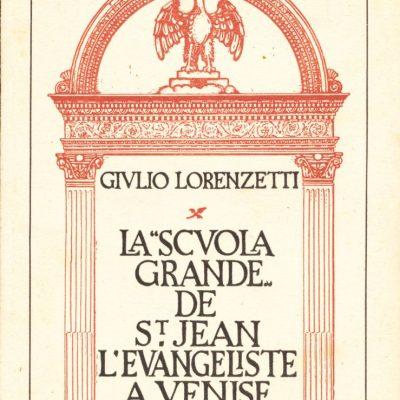 Giulio Lorenzetti. La Scuola Grande de St Jean l'Evangeliste a Venise