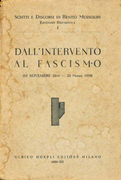 Benito Mussolini. Dall'Intervento al Fascismo