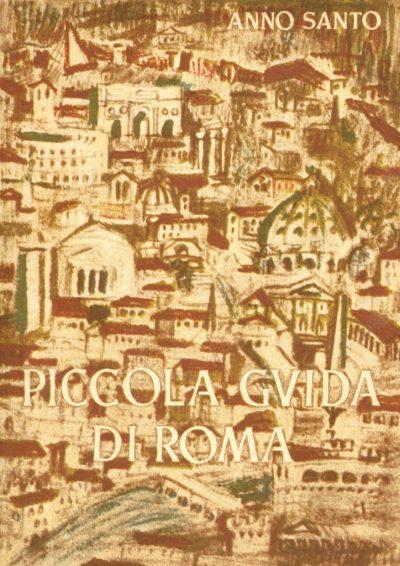 Piccola Guida di Roma per i Pellegrini del Venticinquesimo Giubileo