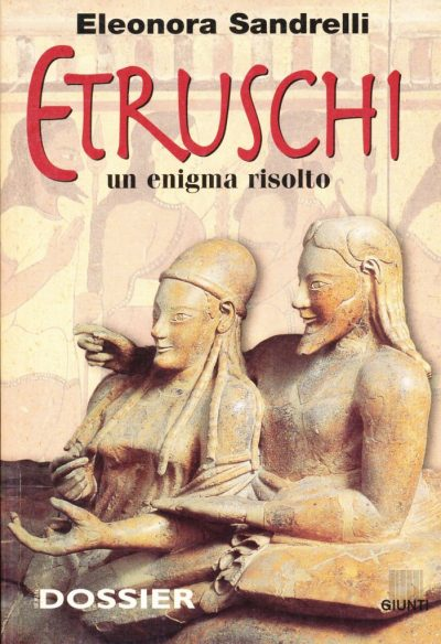 Eleonora Sandrelli. Etruschi - Un enigma risolto