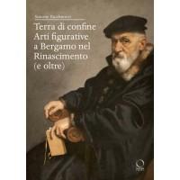 Terra di confine. Arti figurative a Bergamo nel Rinascimento (e oltre)