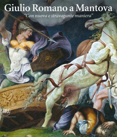 Giulio Romano a Mantova. «Con nuova e stravagante maniera». Ediz. illustrata