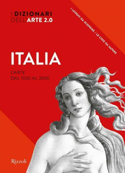 I Dizionari dell'Arte 2.0. Italia. L'arte dal 1000 al 2000 - Ediz. illustrata