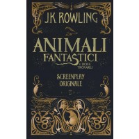 J. K. Rowling. Animali fantastici e dove trovarli. Screenplay originale