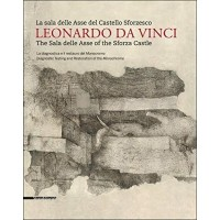 Leonardo da Vinci. La sala delle Asse del Castello Sforzesco. Ediz. italiana e inglese