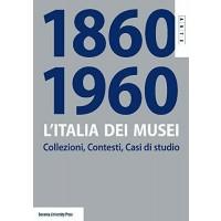 L'Italia dei musei 1860-1960. Collezioni, contesti, casi di studio