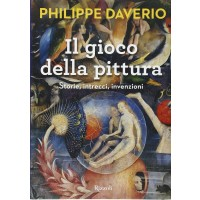 Philippe Daverio. Il gioco della pittura - Storie, intrecci, invenzioni. Ediz. illustrata