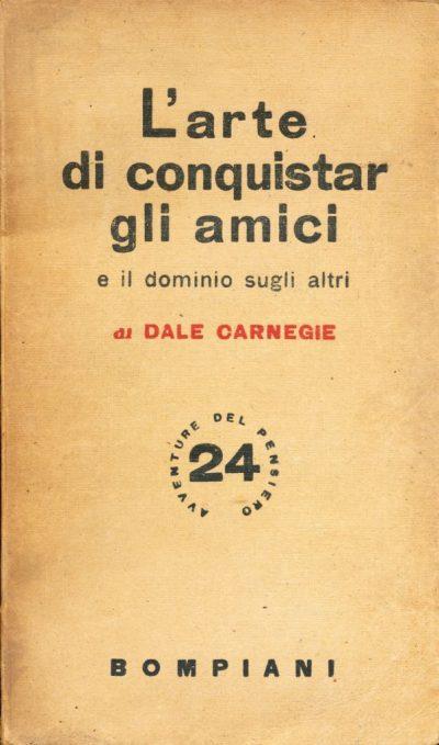Dale Carnegie. L'arte di conquistar gli amici