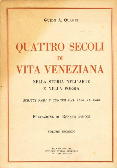 Guido Antonio Quarti. Quattro secoli di vita veneziana - Volume 1 e Volume 2