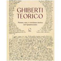 Ghiberti teorico. Natura, arte e coscienza storica nel Quattrocento