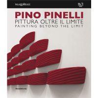 Pino Pinelli. Pittura oltre il limite. Catalogo della mostra (Milano, 10 luglio-6 settembre 2018)