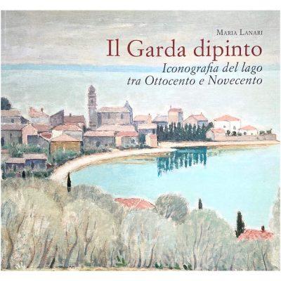 Il Garda dipinto. Iconografia del lago tra Ottocento e Novecento