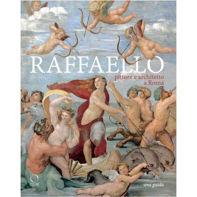 Raffaello pittore e architettoa Roma. Una guida