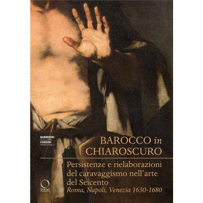 Barocco in chiaroscuro. Persistenze e rielaborazioni del caravaggismo nell'arte del Seicento