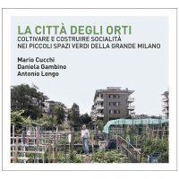 La città degli orti. Coltivare e costruire socialità nei piccoli spazi verdi della Grande Milano