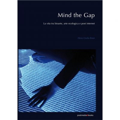 Mind the Gap: La vita tra bioarte, arte ecologica e post internet