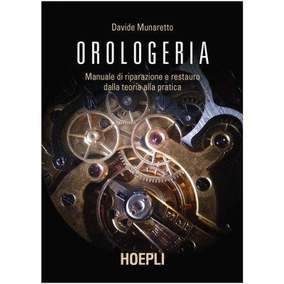 Orologeria. Manuale di riparazione e restauro: dalla teoria alla pratica