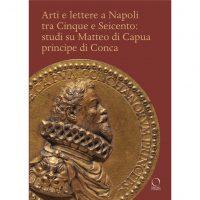 Arti e lettere a Napoli tra Cinque e Seicento: studi su Matteo di Capua Principe di Conca