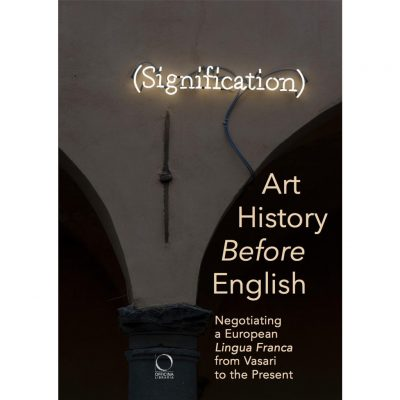 Art History Before English. Negotiating a European Lingua Franca from Vasari to the Present