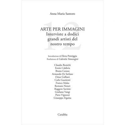 Arte per immagini. Interviste a dodici grandi artisti del nostro tempo