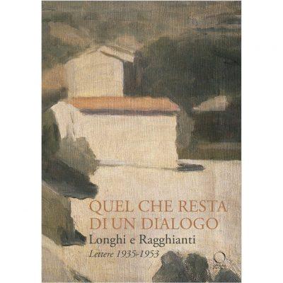 Quel che resta di un dialogo. Longhi e Ragghianti - Lettere 1935-1953