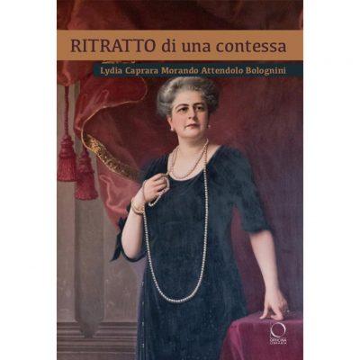 Ritratto di una contessa. Lydia Caprara Morando Attendolo Bolognini