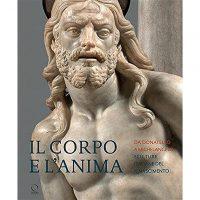 Il corpo e l'anima. Da Donatello a Michelangelo - Sculture italiane del Rinascimento