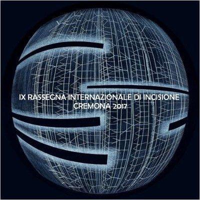 IX Rassegna Internazionale di Incisione - Cremona 2017