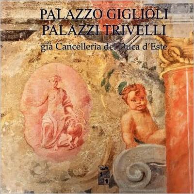 Palazzo Giglioli. Palazzi Trivelli. Già cancelleria del duca d'Este