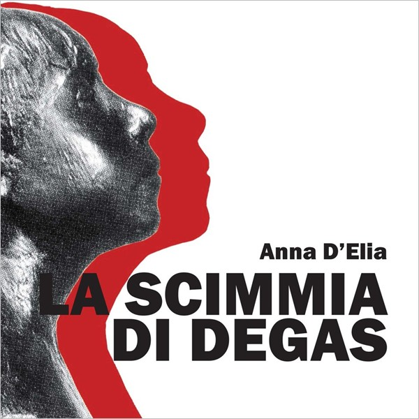 """Presentazione: """"La Scimmia di Degas""""di Anna D'Elia"""