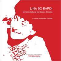 """Presentazione: """"Lina Bo Bardi. Un'architettura tra Italia e Brasile"""""""