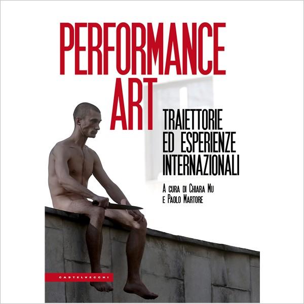 """Presentazione: """"Performance art. Traiettorie ed esperienze internazionali"""""""