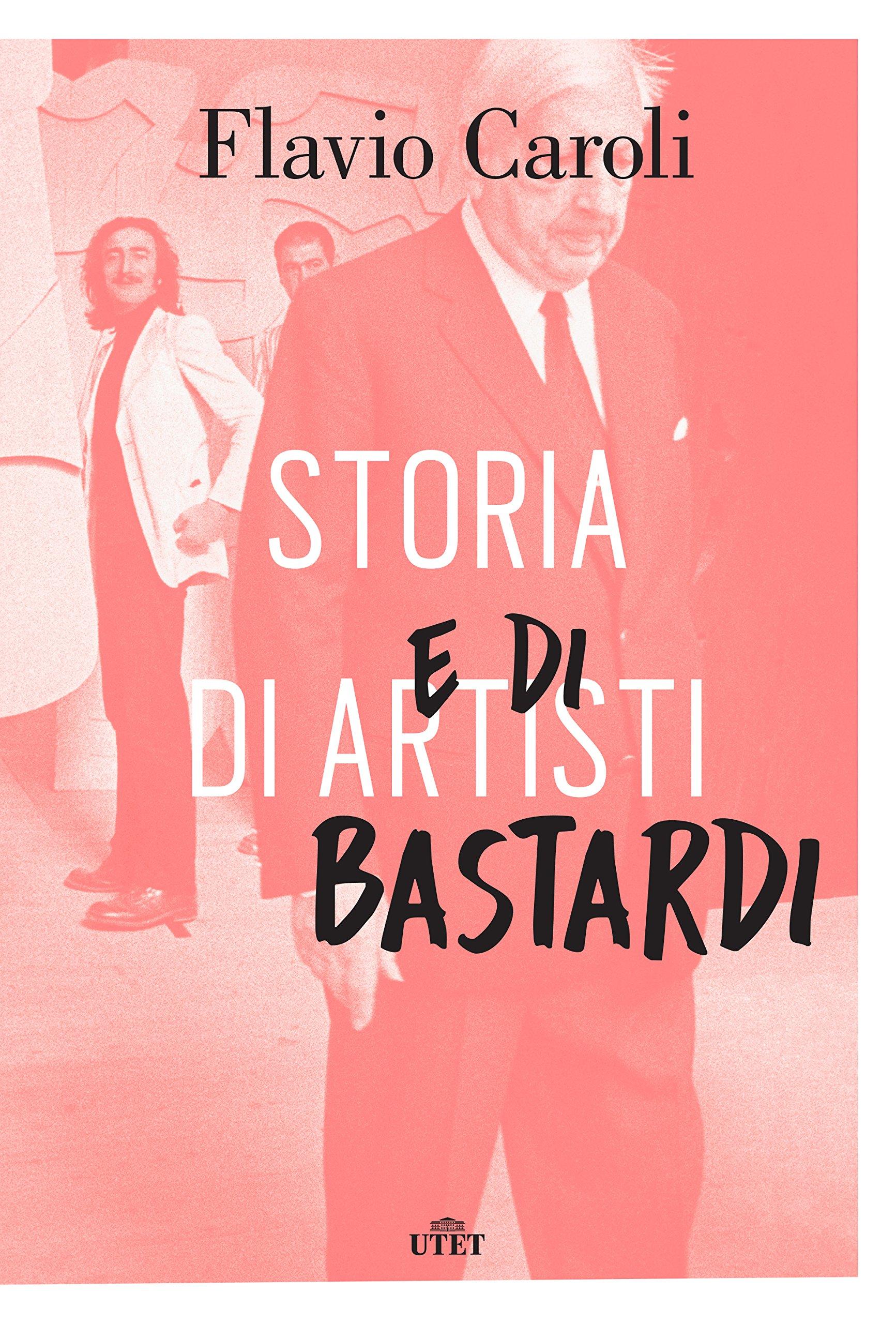 Flavio Caroli - Storia di artisti e di bastardi