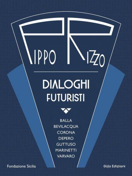 """Presentazione: """"Pippo Rizzo. Dialoghi futuristi"""""""