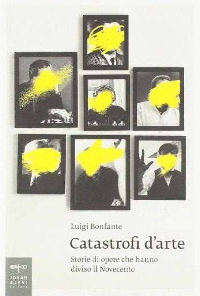 Presentazione: Catastrofi d'arte. Storie di opere che hanno diviso il Novecento