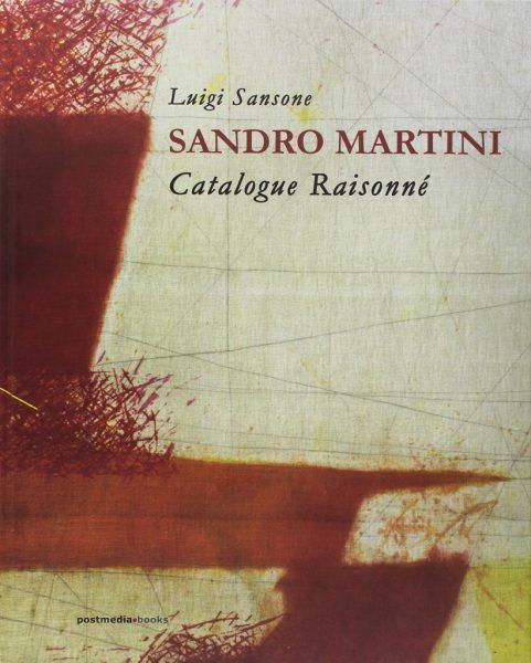 Sandro Martini. Catalogue raisonné. Ediz. italiana e inglese