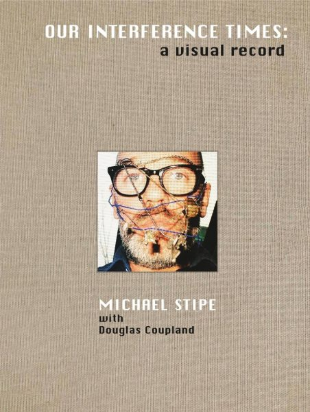 Michael Stipe - Our interference times: a visual record