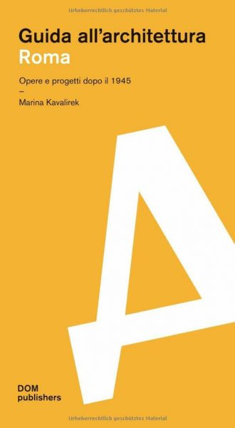 """Presentazione: """"Roma. Guida all'architettura. Opere e Progetti dopo il 1945"""" di Marina Kavalirek"""