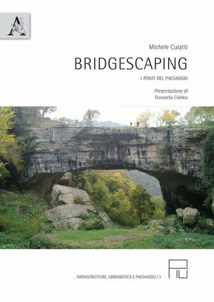 """""""Bridgescaping. I ponti del paesaggio"""" di Michele Culatti"""