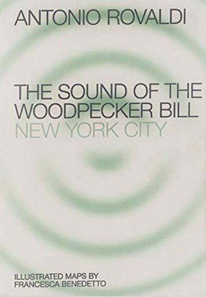 Antonio Rovaldi. The Sound of the Woodpecker Bill: New York City