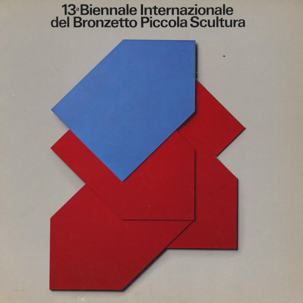 13a Biennale Internazionale del Bronzetto Piccola Scultura - Padova 1981: omaggio a Max Bill