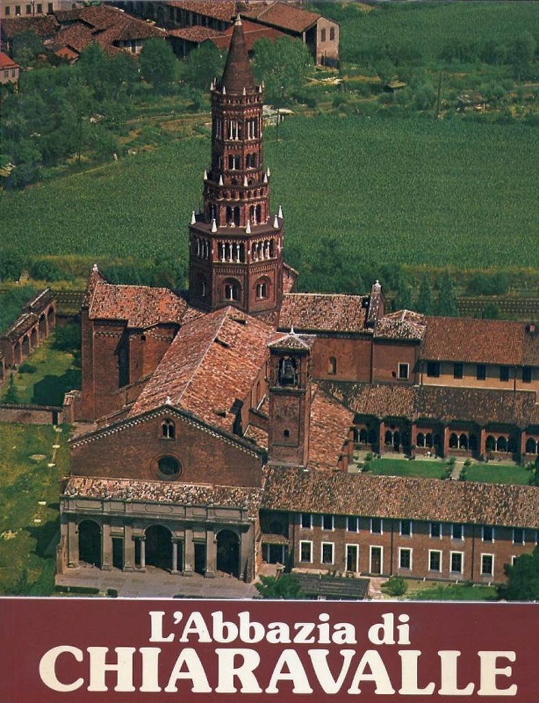 L'Abbazia di Chiaravalle. Il Monastero e la Chiesa - Storia e Arte